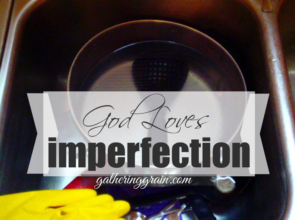 God loves imperfection